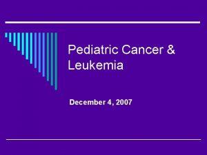 Pediatric Cancer Leukemia December 4 2007 Pediatric Oncology