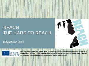 REACH THE HARD TO REACH MayoJunio 2013 Este