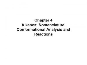 Chapter 4 Alkanes Nomenclature Conformational Analysis and Reactions