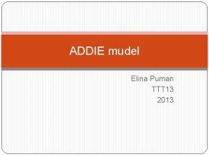 ADDIE mudel Elina Puman TTT 13 2013 ADDIE