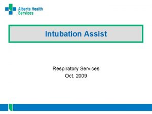 Intubation Assist Respiratory Services Oct 2009 Intubation Assist