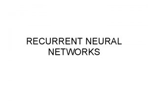 RECURRENT NEURAL NETWORKS OUTLINE Why use recurrent networks