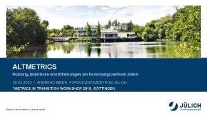 ALTMETRICS Nutzung Eindrcke und Erfahrungen am Forschungszentrum Jlich