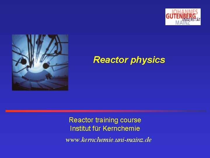 Reactor physics Reactor training course Institut fr Kernchemie