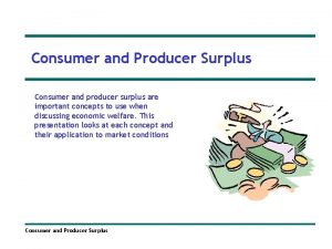 Consumer and Producer Surplus Consumer and producer surplus