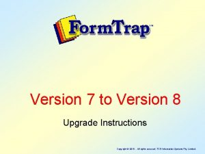 Version 7 to Version 8 Upgrade Instructions Copyright