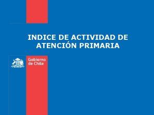 INDICE DE ACTIVIDAD DE ATENCIN PRIMARIA INDICE DE
