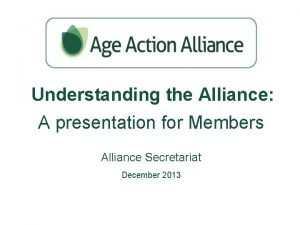 Understanding the Alliance A presentation for Members Alliance