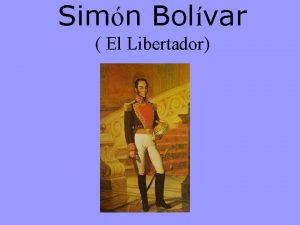 Simn Bolvar El Libertador Simn Bolvar Simn Bolvar