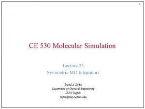 1 CE 530 Molecular Simulation Lecture 23 Symmetric