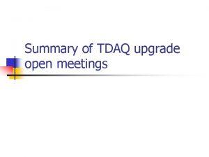 Summary of TDAQ upgrade open meetings TDAQ upgrade