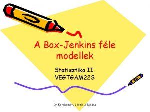 A BoxJenkins fle modellek Statisztika II VEGTGAM 22