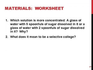 MATERIALS WORKSHEET 1 Which solution is more concentrated