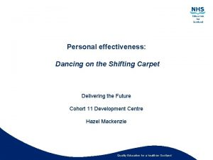 Personal effectiveness Dancing on the Shifting Carpet Delivering