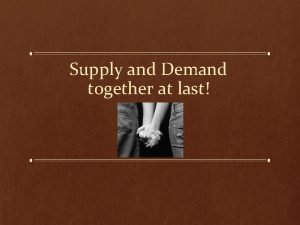 Supply and Demand together at last SUPPLY and