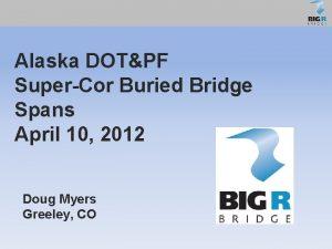 Alaska DOTPF SuperCor Buried Bridge Spans April 10