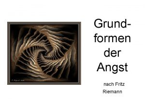 Grundformen der Angst nach Fritz Riemann Fritz Riemann