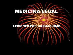 MEDICINA LEGAL LESIONES POR QUEMADURAS QUEMADURAS Definicin Son
