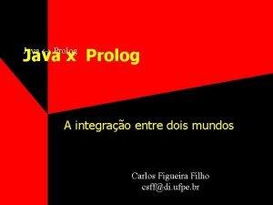 Java Prolog Java x Prolog A integrao entre