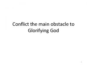 Conflict the main obstacle to Glorifying God 1