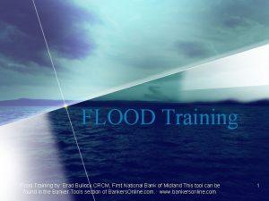FLOOD Training Flood Training by Brad Bullock CRCM