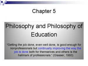 Chapter 5 Philosophy and Philosophy of Education Getting