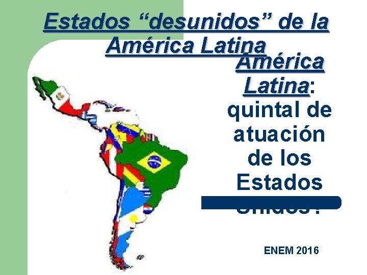 Estados desunidos de la Amrica Latina Latina quintal