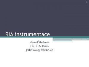 1 RIA instrumentace Jana halov OKB FN Brno