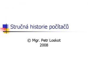 Strun historie pota Mgr Petr Loskot 2008 Pedchdci