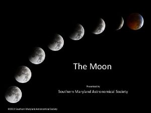 The Moon Presented by Southern Maryland Astronomical Society