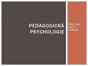 PEDAGOGICK PSYCHOLOGIE Styly uen k a student CO