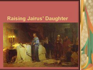 Raising Jairus Daughter The Lord Jesus Christ healed