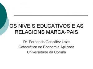 OS NIVEIS EDUCATIVOS E AS RELACIONS MARCAPAIS Dr