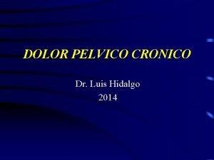 DOLOR PELVICO CRONICO Dr Luis Hidalgo 2014 DISMENORREA