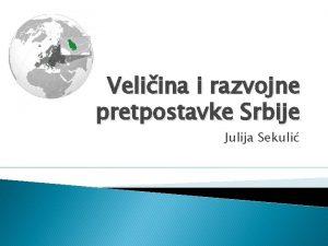 Veliina i razvojne pretpostavke Srbije Julija Sekuli Veliina