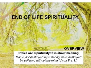 END OF LIFE SPIRITUALITY OVERVIEW Ethics and Spirituality