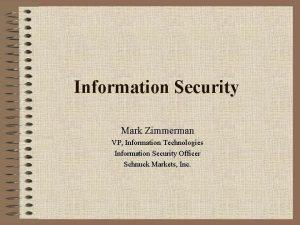 Information Security Mark Zimmerman VP Information Technologies Information
