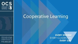 Cooperative Learning Cooperative Learning Cooperative learning provides students