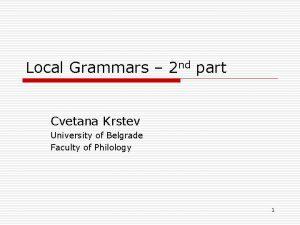 Local Grammars 2 nd part Cvetana Krstev University