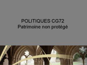 POLITIQUES CG 72 Patrimoine non protg 1 BILAN