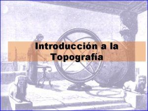 Introduccin a la Topografa Introduccin a la Topografa