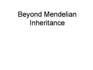 Beyond Mendelian Inheritance INCOMPLETE DOMINANCE NEITHER ALLELE IS