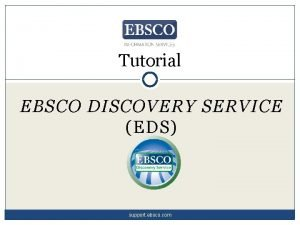 Tutorial EBSCO DISCOVERY SERVICE EDS support ebsco com