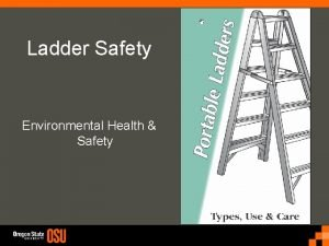 Ladder Safety Environmental Health Safety Ladder Safety Introduction