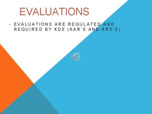 EVALUATIONS EVALUATIONS ARE REGULATED AND REQUIRED BY KDE