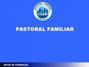 PASTORAL FAMILIAR NCLEO DE FORMAO E ESPIRITUALIDADE NUFESP
