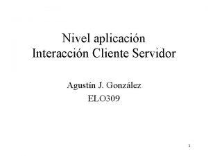 Nivel aplicacin Interaccin Cliente Servidor Agustn J Gonzlez