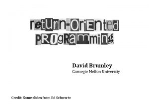 David Brumley Carnegie Mellon University Credit Some slides