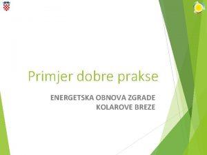 Primjer dobre prakse ENERGETSKA OBNOVA ZGRADE KOLAROVE BREZE