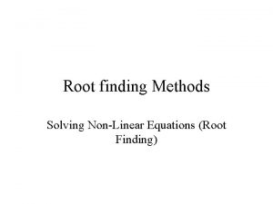 Root finding Methods Solving NonLinear Equations Root Finding